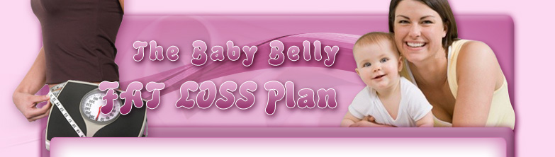 Lose Baby Weight Fast - The Baby Belly Fat Loss Plan